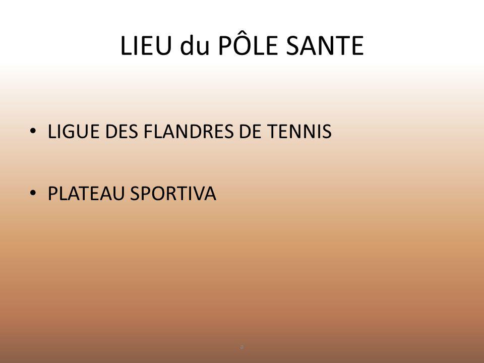 LIEU du PÔLE SANTE • LIGUE DES FLANDRES DE TENNIS • PLATEAU SPORTIVA a