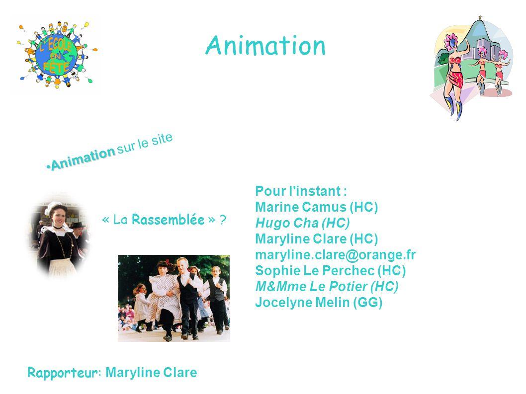 Animation •Animation •Animation sur le site « La Rassemblée » ? Rapporteur: Maryline Clare Pour l'instant : Marine Camus (HC) Hugo Cha (HC) Maryline C