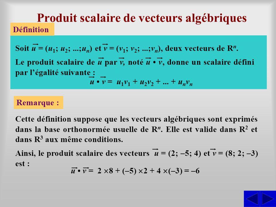 Produit scalaire de vecteurs algébriques Définition Cette définition suppose que les vecteurs algébriques sont exprimés dans la base orthonormée usuelle de R n.