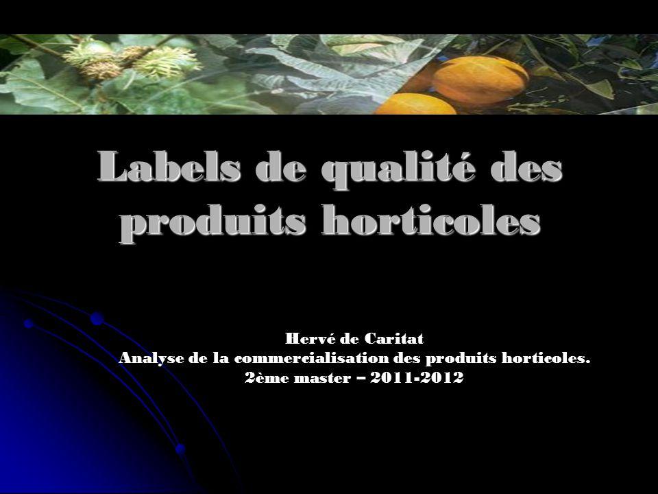 Labels de qualité des produits horticoles Hervé de Caritat Analyse de la commercialisation des produits horticoles. 2ème master – 2011-2012