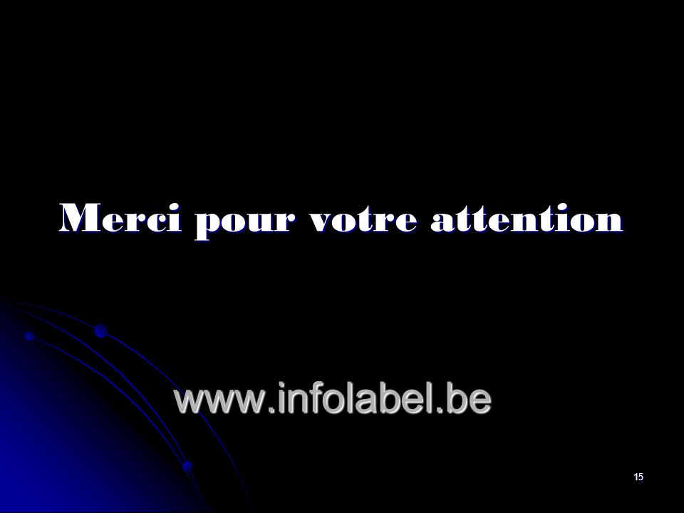 15 www.infolabel.be Merci pour votre attention