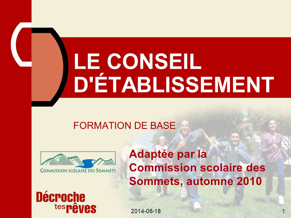 2014-06-18222014-06-18 LES CONSEILS D'ÉTABLISSEMENT DES ÉCOLES FONCTIONS ET POUVOIRS (SUITE) ASPECTS GÉNÉRAUX CONSEIL D'ÉTABLISSEMENT (CE) DIRECTEUR, DIRECTRICE DE L'ÉCOLE MEMBRES DU PERSONNEL COMMISSION SCOLAIRE (CS) Convention de gestion et de réussite éducative L'approuve (art.