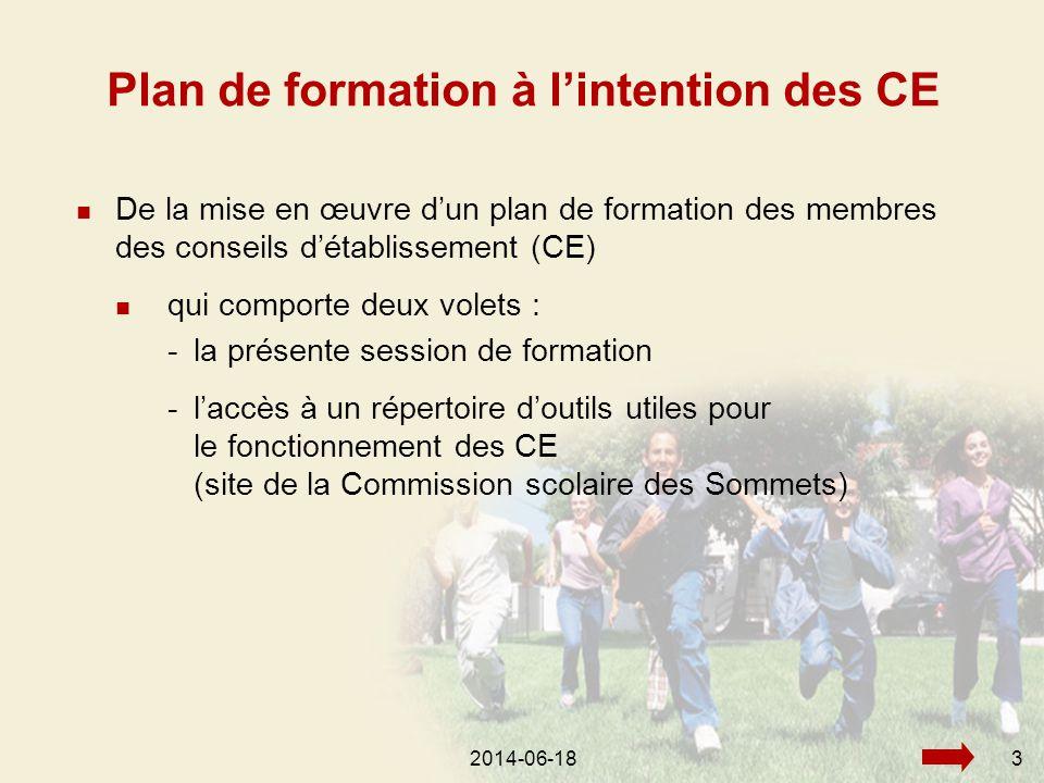 2014-06-183  De la mise en œuvre d'un plan de formation des membres des conseils d'établissement (CE)  qui comporte deux volets : -la présente session de formation -l'accès à un répertoire d'outils utiles pour le fonctionnement des CE (site de la Commission scolaire des Sommets) Plan de formation à l'intention des CE