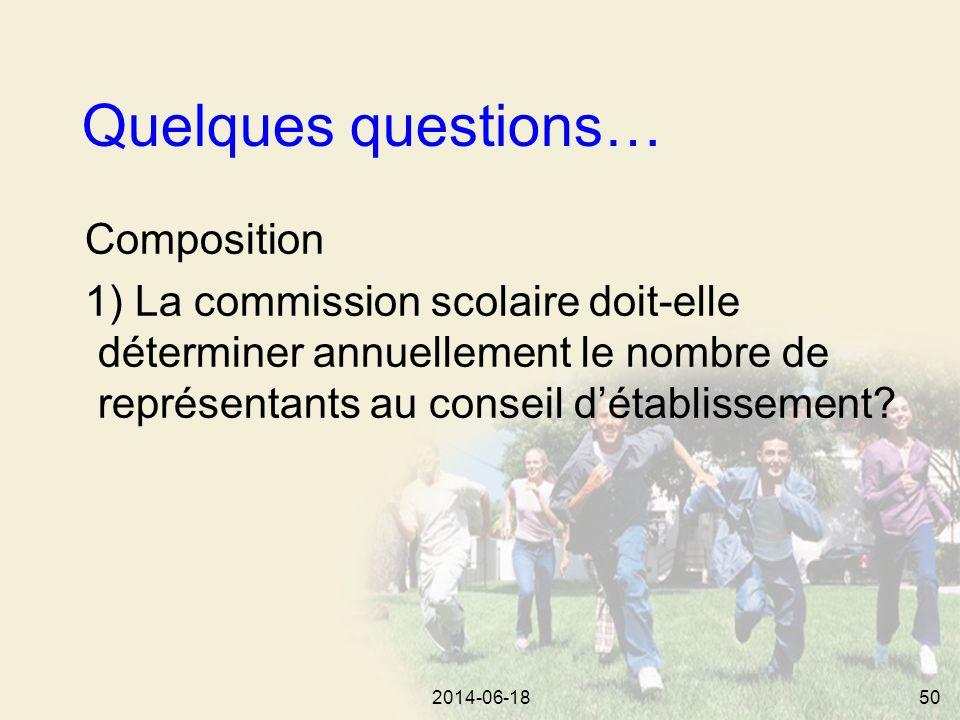 2014-06-1850 Quelques questions… Composition 1) La commission scolaire doit-elle déterminer annuellement le nombre de représentants au conseil d'établissement