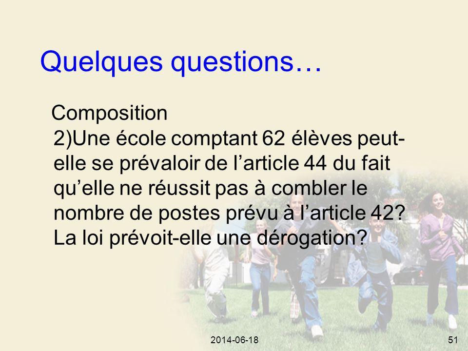 2014-06-1851 Quelques questions… Composition 2)Une école comptant 62 élèves peut- elle se prévaloir de l'article 44 du fait qu'elle ne réussit pas à combler le nombre de postes prévu à l'article 42.