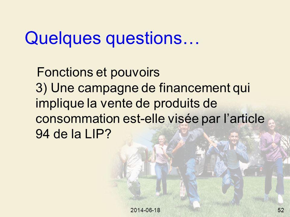 2014-06-1852 Quelques questions… Fonctions et pouvoirs 3) Une campagne de financement qui implique la vente de produits de consommation est-elle visée par l'article 94 de la LIP