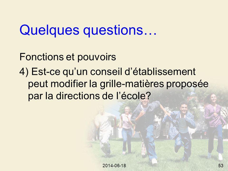 2014-06-1853 Quelques questions… Fonctions et pouvoirs 4) Est-ce qu'un conseil d'établissement peut modifier la grille-matières proposée par la directions de l'école