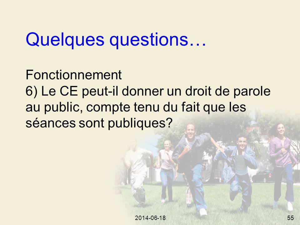 2014-06-1855 Quelques questions… Fonctionnement 6) Le CE peut-il donner un droit de parole au public, compte tenu du fait que les séances sont publiques