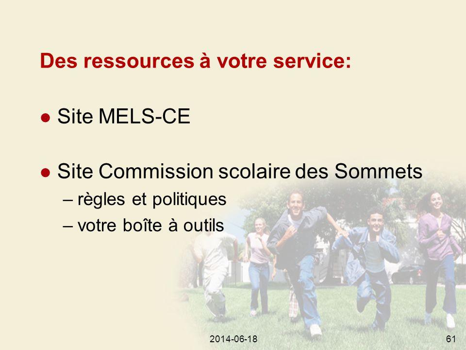 2014-06-1861 Des ressources à votre service: l Site MELS-CE l Site Commission scolaire des Sommets –règles et politiques –votre boîte à outils