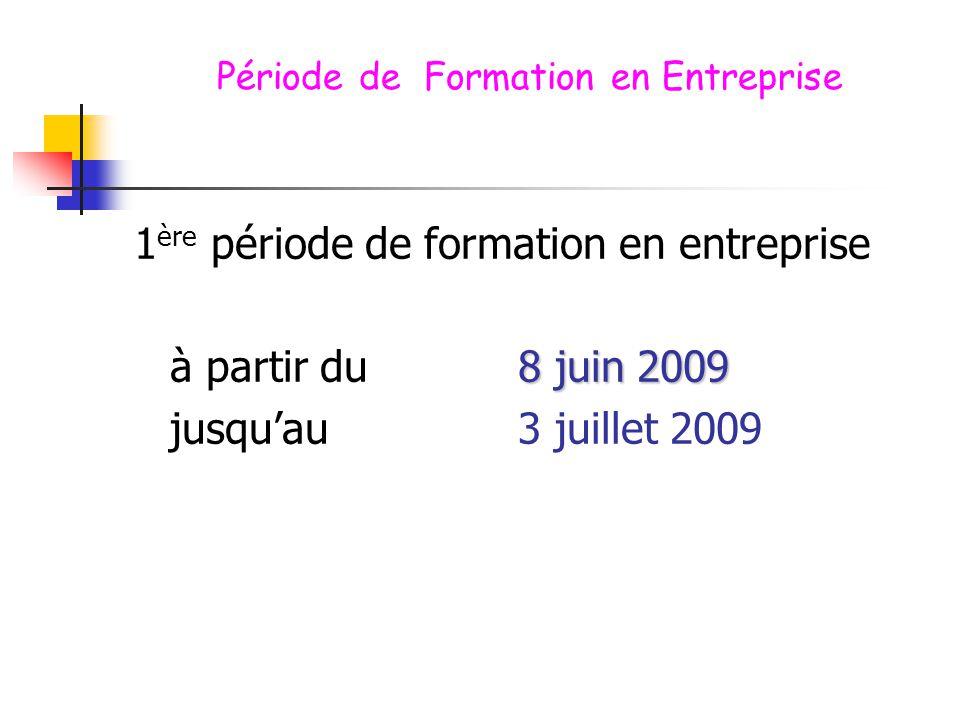 Période de Formation en Entreprise 1 ère période de formation en entreprise 8 juin 2009 à partir du 8 juin 2009 jusqu'au 3 juillet 2009