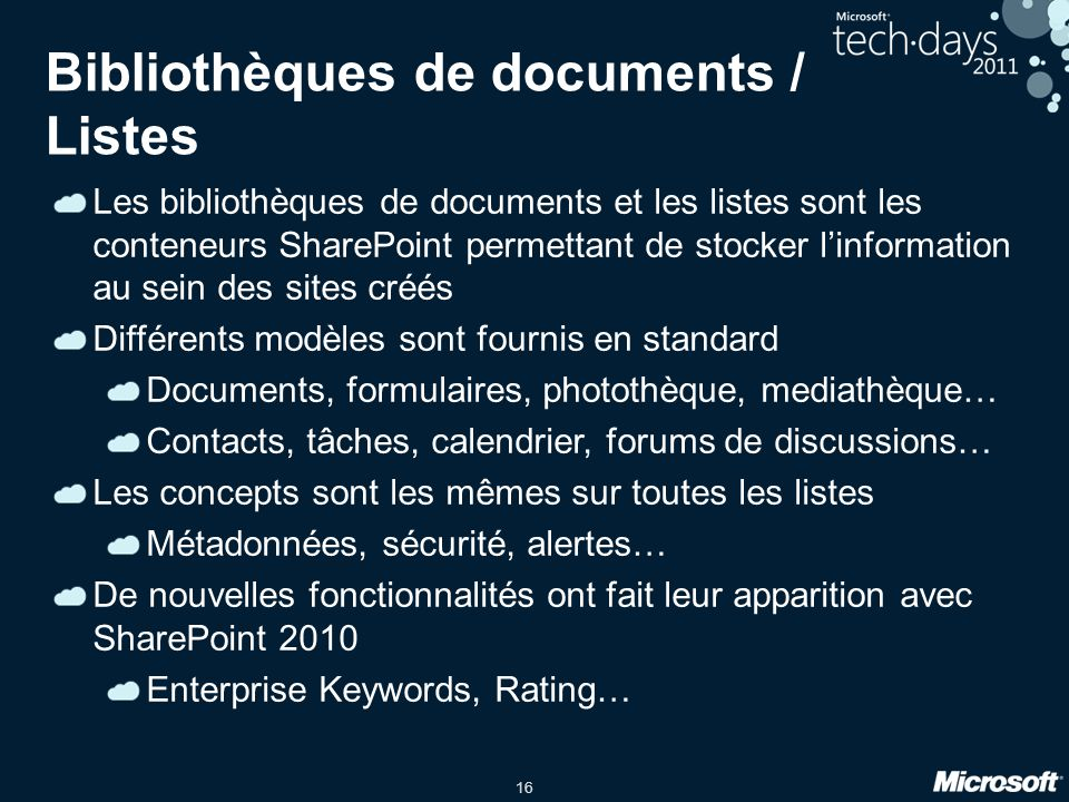 16 Bibliothèques de documents / Listes Les bibliothèques de documents et les listes sont les conteneurs SharePoint permettant de stocker l'information