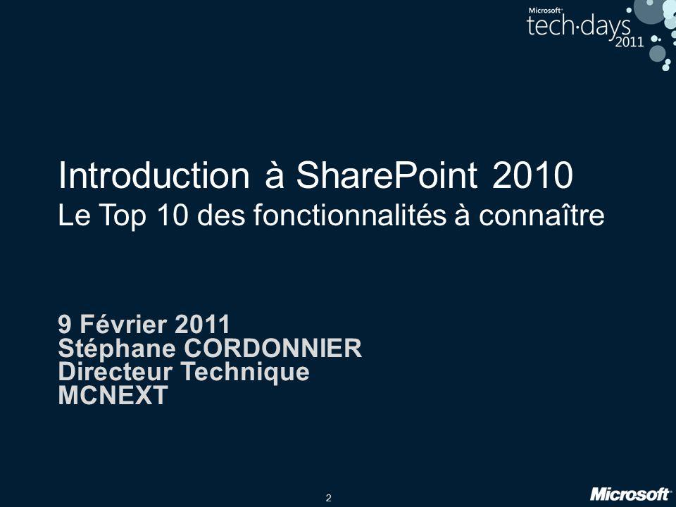 2 Introduction à SharePoint 2010 Le Top 10 des fonctionnalités à connaître 9 Février 2011 Stéphane CORDONNIER Directeur Technique MCNEXT