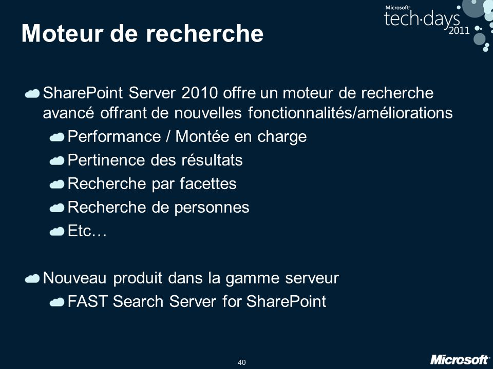 40 Moteur de recherche SharePoint Server 2010 offre un moteur de recherche avancé offrant de nouvelles fonctionnalités/améliorations Performance / Mon