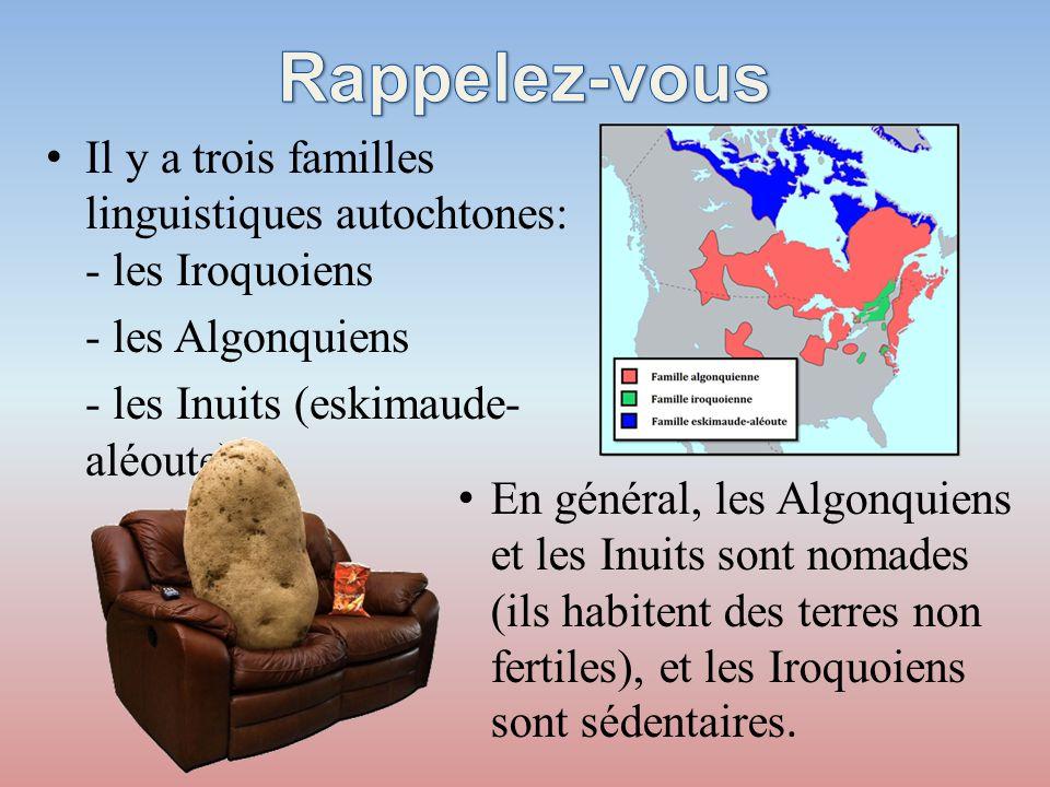 •Il y a trois familles linguistiques autochtones: - les Iroquoiens - les Algonquiens - les Inuits (eskimaude- aléoute). •En général, les Algonquiens e