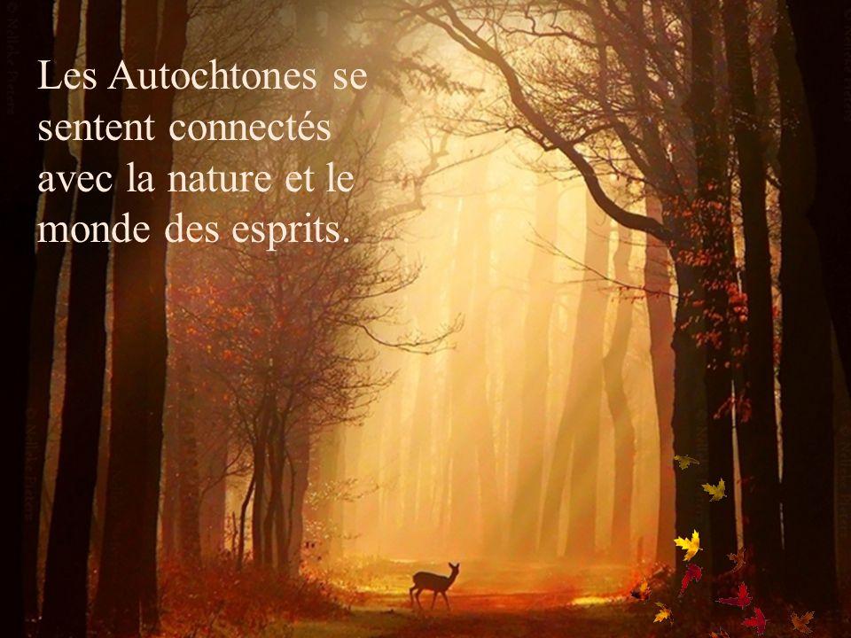 Les Autochtones se sentent connectés avec la nature et le monde des esprits.