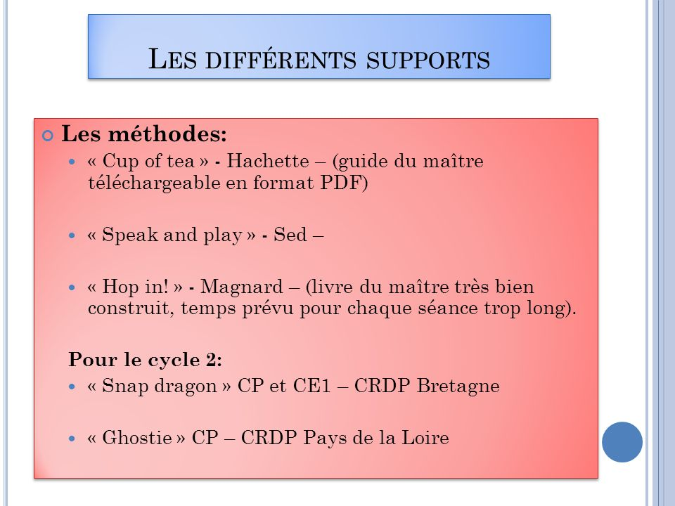 L ES DIFFÉRENTS SUPPORTS Les méthodes:  « Cup of tea » - Hachette – (guide du maître téléchargeable en format PDF)  « Speak and play » - Sed –  « H