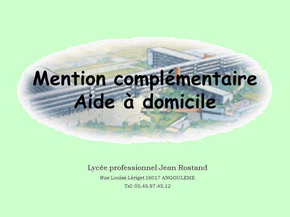 Lycée professionnel Jean Rostand Rue Louise Lériget 16017 ANGOULEME Tel: 05.45.97.45.12 Mention complémentaire Aide à domicile