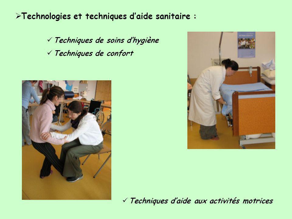  Technologies et techniques d'aide sanitaire :  Techniques d'aide aux activités motrices  Techniques de soins d'hygiène  Techniques de confort