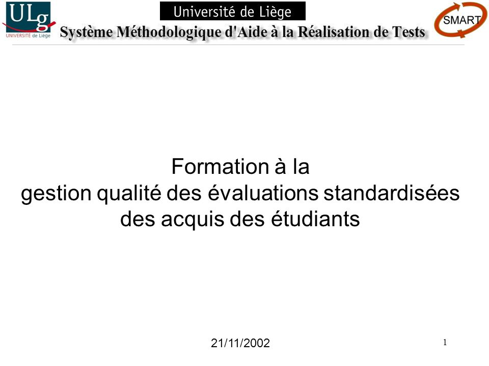 1 Formation à la gestion qualité des évaluations standardisées des acquis des étudiants 21/11/2002