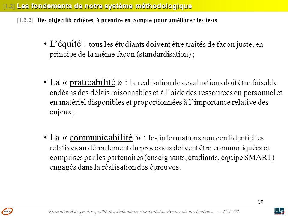 10 •L'équité : tous les étudiants doivent être traités de façon juste, en principe de la même façon (standardisation) ; •La « praticabilité » : la réa