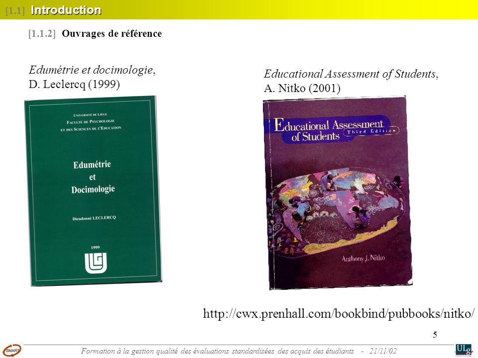 6 [1.1.2] Ouvrages de référence http://cwx.prenhall.com/bookbind/pubbooks/nitko/ Introduction [1.1] Introduction Formation à la gestion qualité des évaluations standardisées des acquis des étudiants - 21/11/02