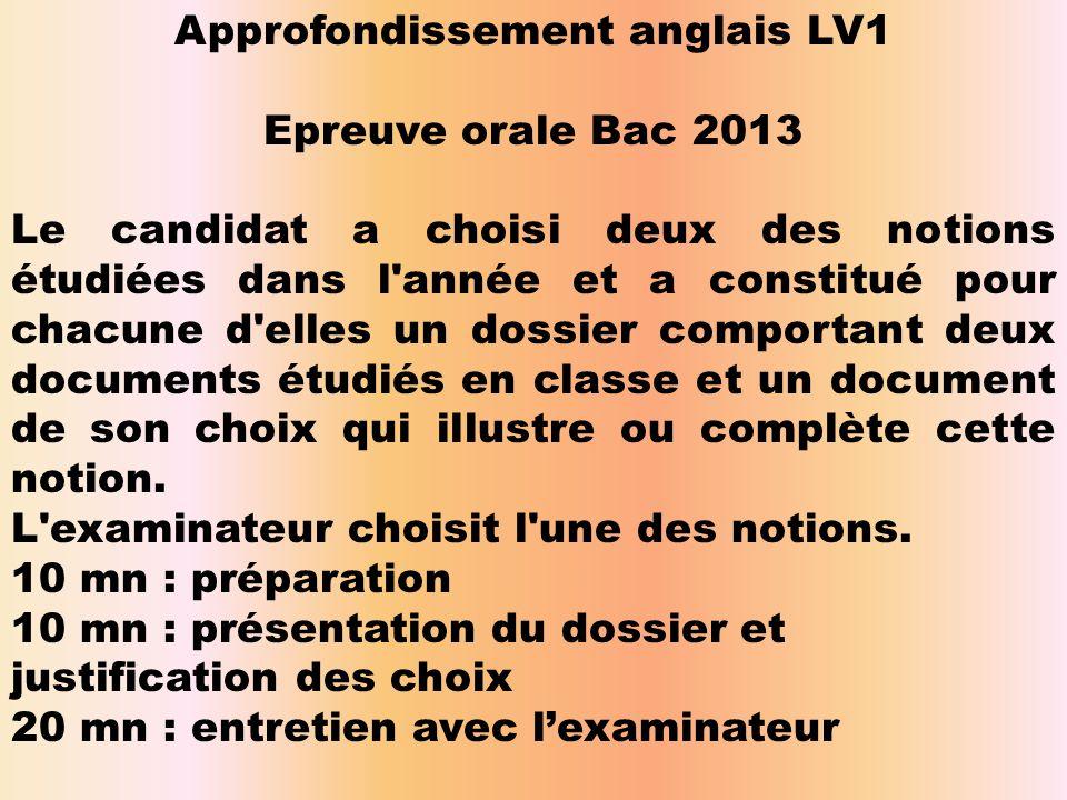 Approfondissement anglais LV1 Epreuve orale Bac 2013 Le candidat a choisi deux des notions étudiées dans l'année et a constitué pour chacune d'elles u