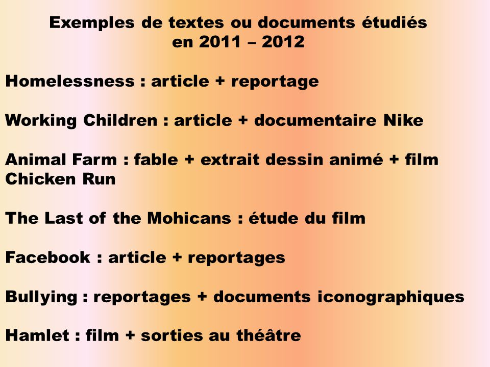 Exemples de textes ou documents étudiés en 2011 – 2012 Homelessness : article + reportage Working Children : article + documentaire Nike Animal Farm :