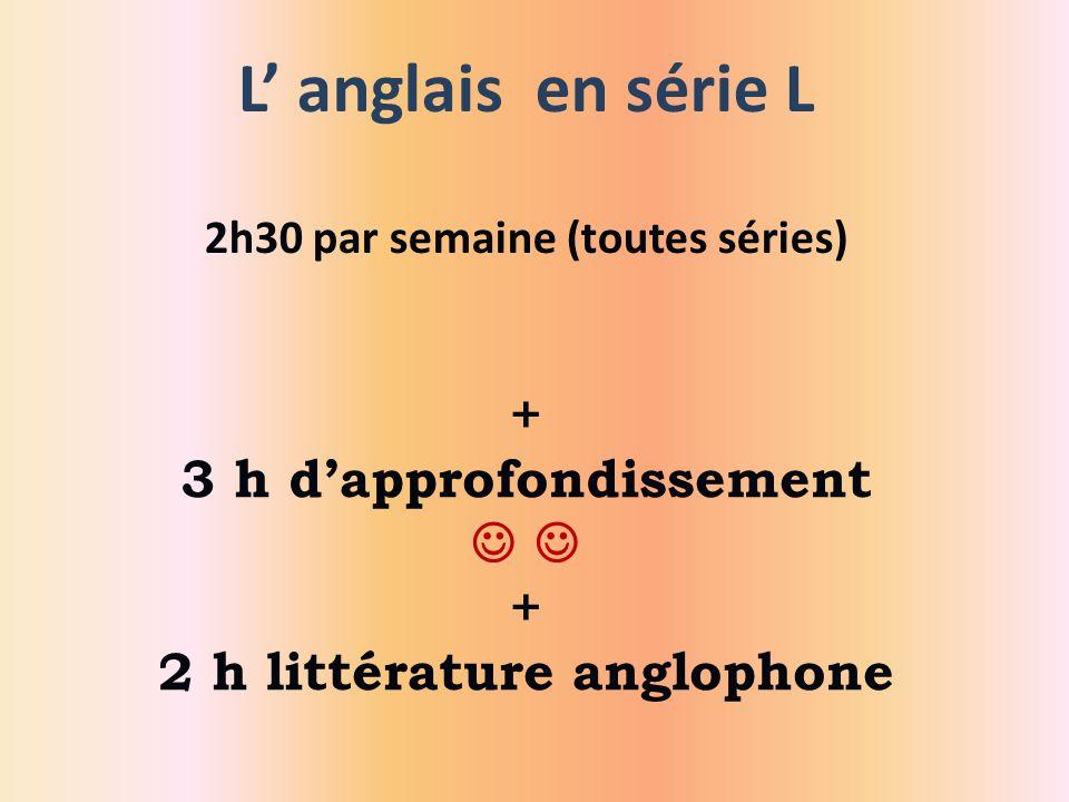 L' anglais en série L 2h30 par semaine (toutes séries) + 3 h d'approfondissement   + 2 h littérature anglophone