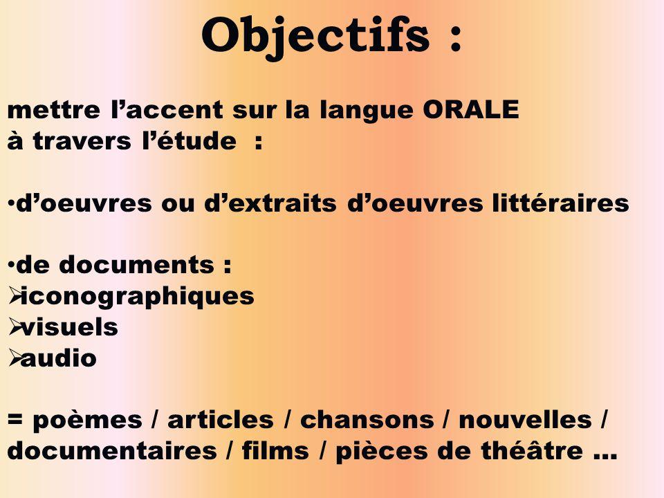Objectifs : mettre l'accent sur la langue ORALE à travers l'étude : • d'oeuvres ou d'extraits d'oeuvres littéraires • de documents :  iconographiques