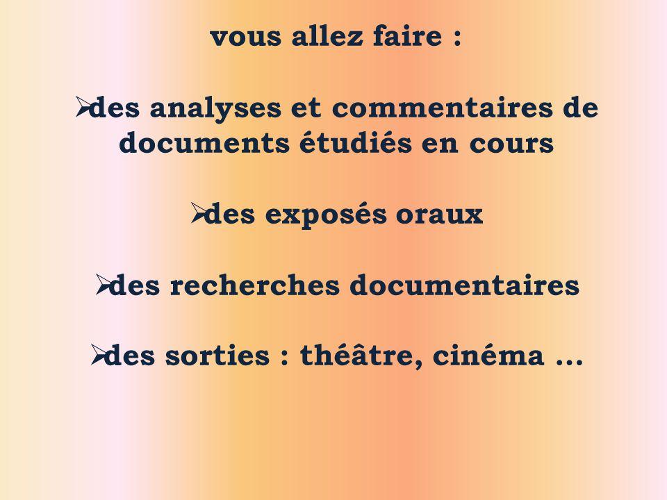 vous allez faire :  des analyses et commentaires de documents étudiés en cours  des exposés oraux  des recherches documentaires  des sorties : thé