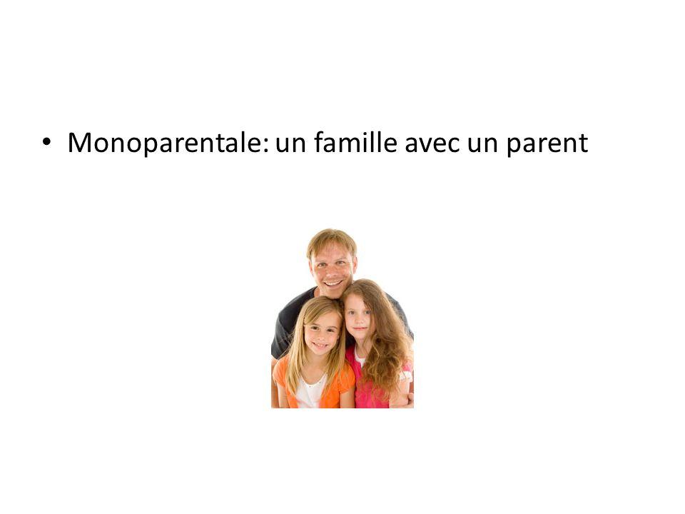 • Monoparentale: un famille avec un parent