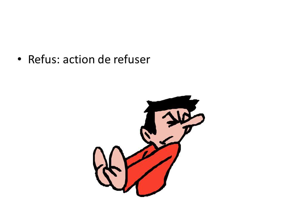 • Refus: action de refuser