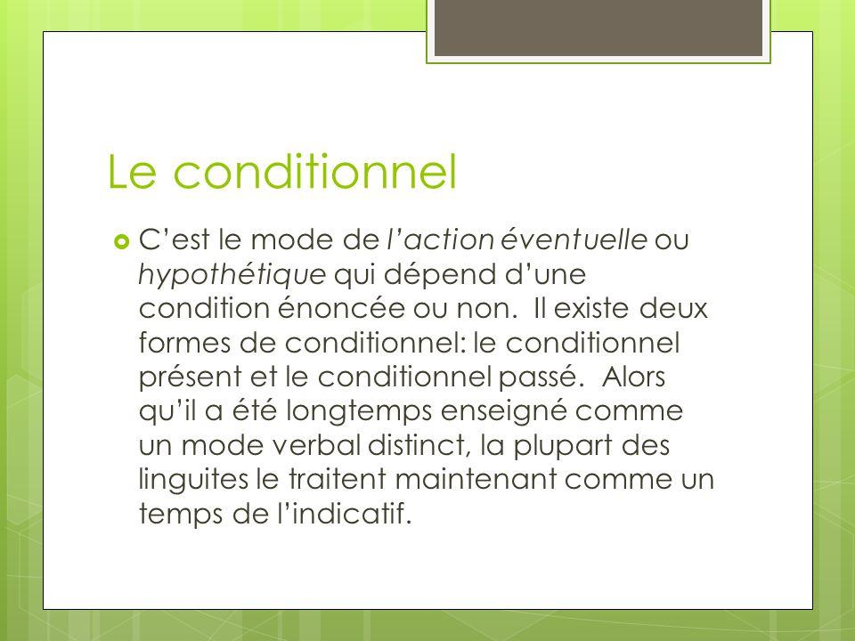 Le conditionnel  C'est le mode de l'action éventuelle ou hypothétique qui dépend d'une condition énoncée ou non.
