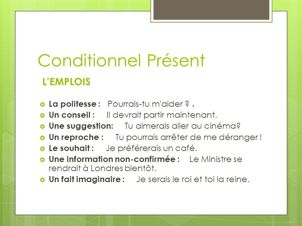 Conditionnel Présent L'EMPLOIS  La politesse : Pourrais-tu m aider ?.