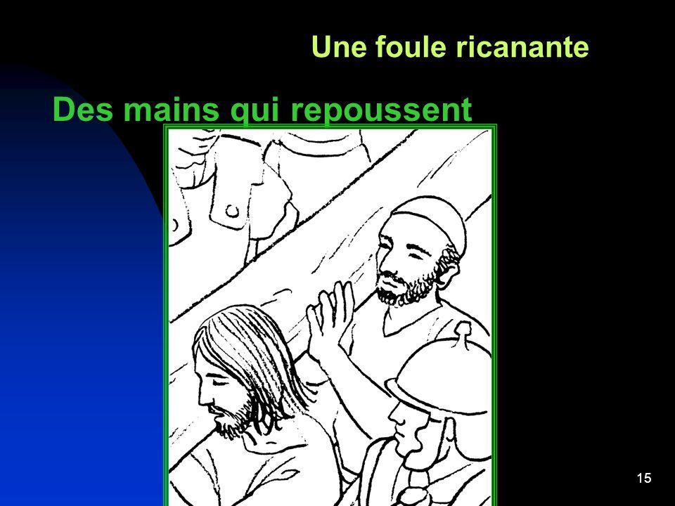 15 Une foule ricanante Des mains qui repoussent Comment tenir debout ?