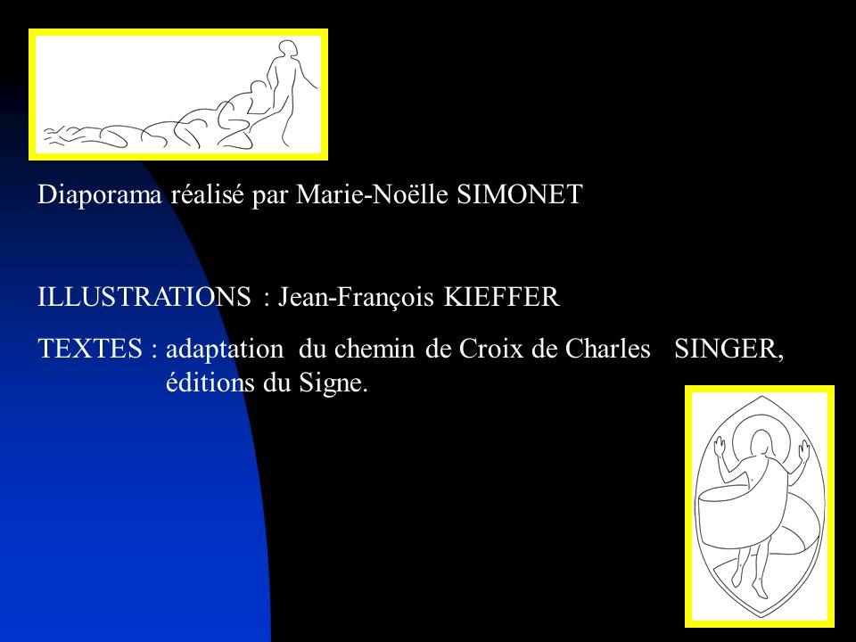 47 Diaporama réalisé par Marie-Noëlle SIMONET ILLUSTRATIONS : Jean-François KIEFFER TEXTES : adaptation du chemin de Croix de Charles SINGER, éditions du Signe.