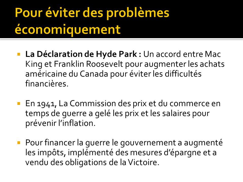  La Déclaration de Hyde Park : Un accord entre Mac King et Franklin Roosevelt pour augmenter les achats américaine du Canada pour éviter les difficultés financières.