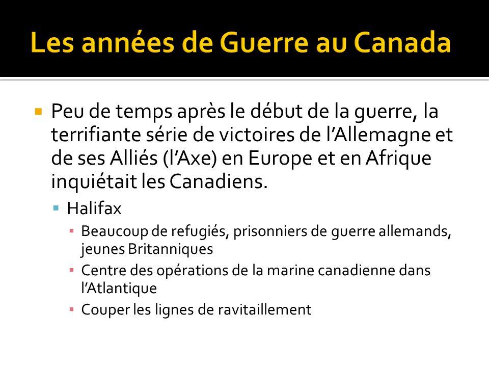  Peu de temps après le début de la guerre, la terrifiante série de victoires de l'Allemagne et de ses Alliés (l'Axe) en Europe et en Afrique inquiétait les Canadiens.