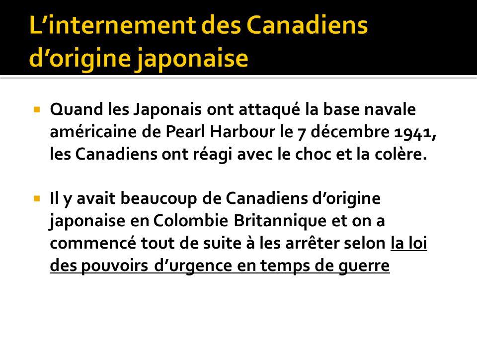  Quand les Japonais ont attaqué la base navale américaine de Pearl Harbour le 7 décembre 1941, les Canadiens ont réagi avec le choc et la colère.
