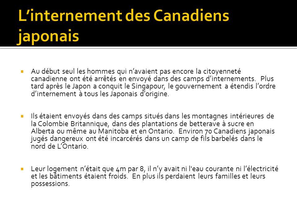 Au début seul les hommes qui n'avaient pas encore la citoyenneté canadienne ont été arrêtés en envoyé dans des camps d'internements.