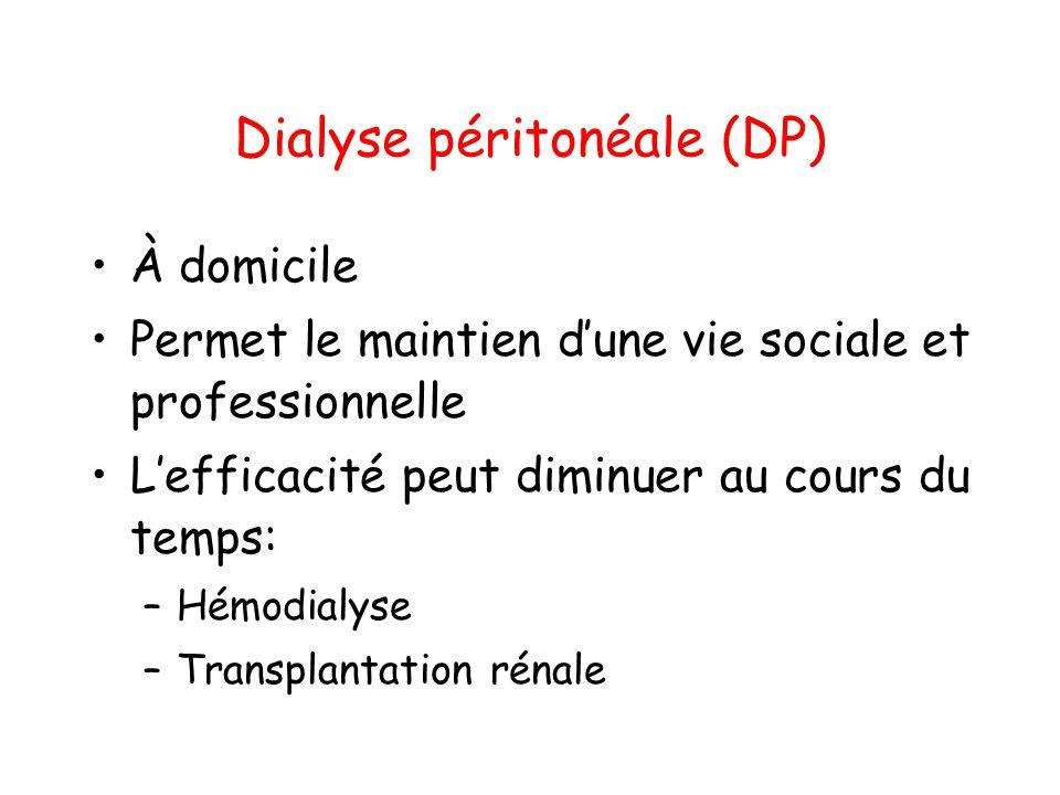 Dialyse péritonéale (DP) •À domicile •Permet le maintien d'une vie sociale et professionnelle •L'efficacité peut diminuer au cours du temps: –Hémodial