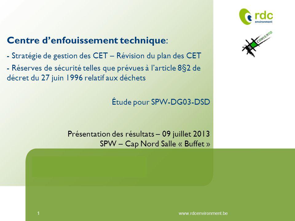 11www.rdcenvironment.be Centre d'enfouissement technique: - Stratégie de gestion des CET – Révision du plan des CET - Réserves de sécurité telles que