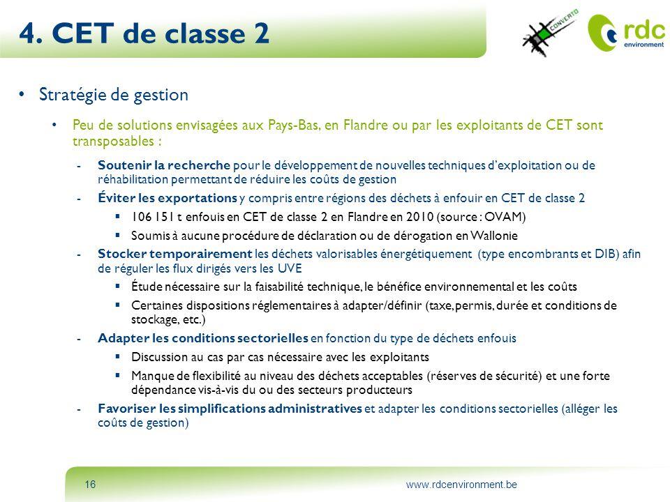 www.rdcenvironment.be16 4. CET de classe 2 • Stratégie de gestion • Peu de solutions envisagées aux Pays-Bas, en Flandre ou par les exploitants de CET