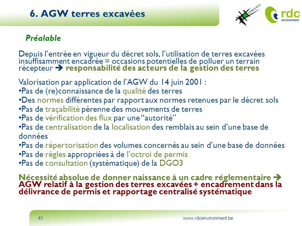 www.rdcenvironment.be41 6. AGW terres excavées Préalable Depuis l'entrée en vigueur du décret sols, l'utilisation de terres excavées insuffisamment en