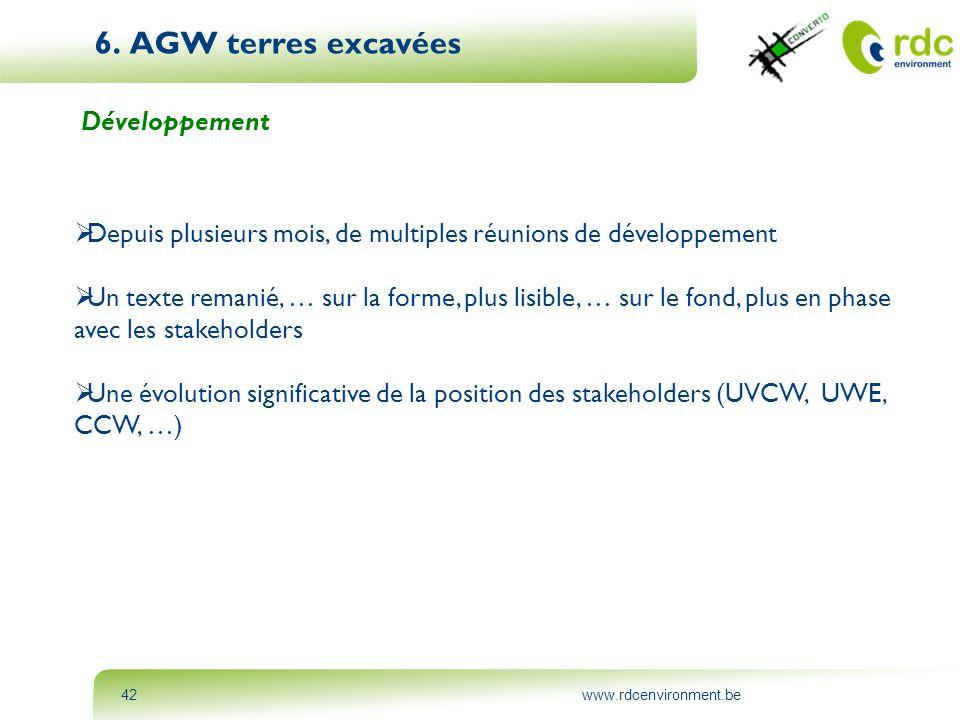 www.rdcenvironment.be42 6. AGW terres excavées Développement  Depuis plusieurs mois, de multiples réunions de développement  Un texte remanié, … sur