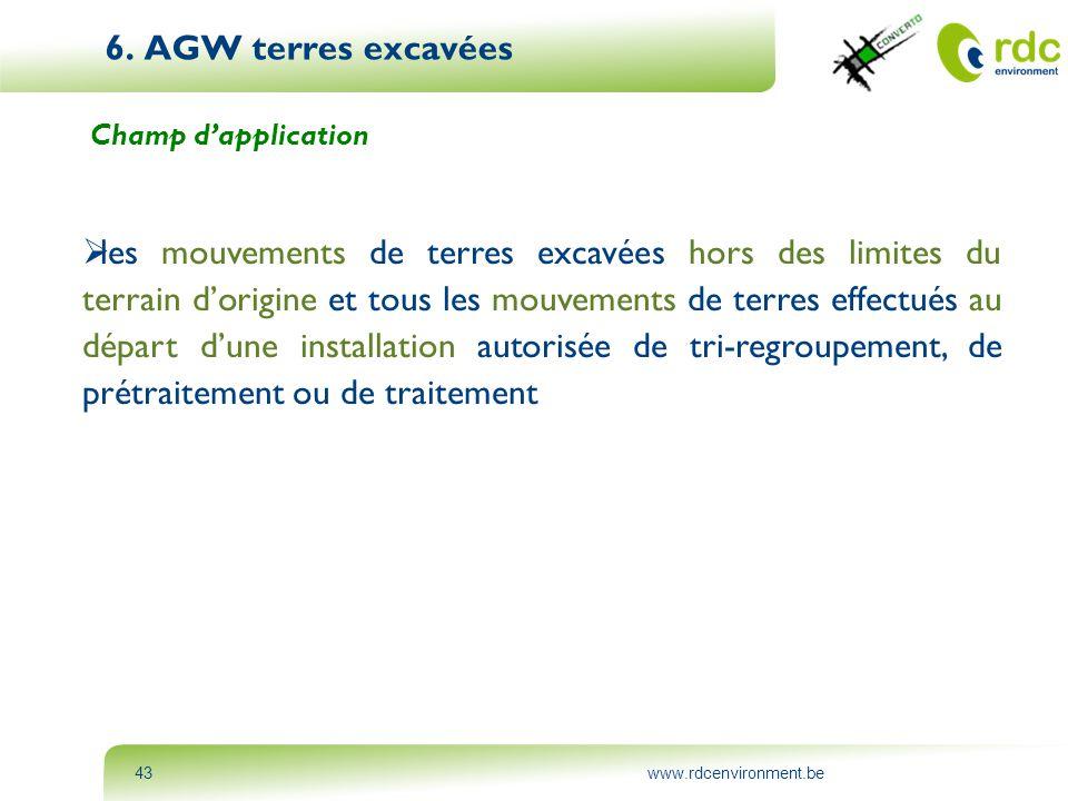www.rdcenvironment.be43 6. AGW terres excavées Champ d'application  les mouvements de terres excavées hors des limites du terrain d'origine et tous l