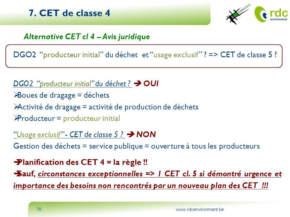 """www.rdcenvironment.be70 7. CET de classe 4 Alternative CET cl 4 – Avis juridique DGO2 """"producteur initial"""" du déchet et """"usage exclusif"""" ? => CET de c"""