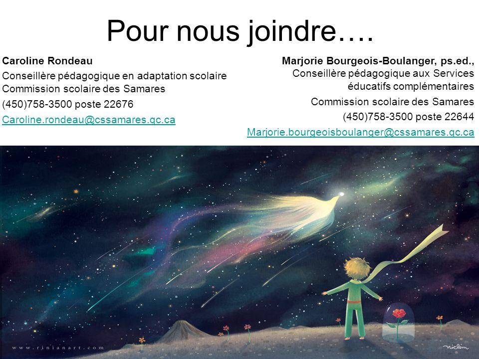 Pour nous joindre…. Caroline Rondeau Conseillère pédagogique en adaptation scolaire Commission scolaire des Samares (450)758-3500 poste 22676 Caroline