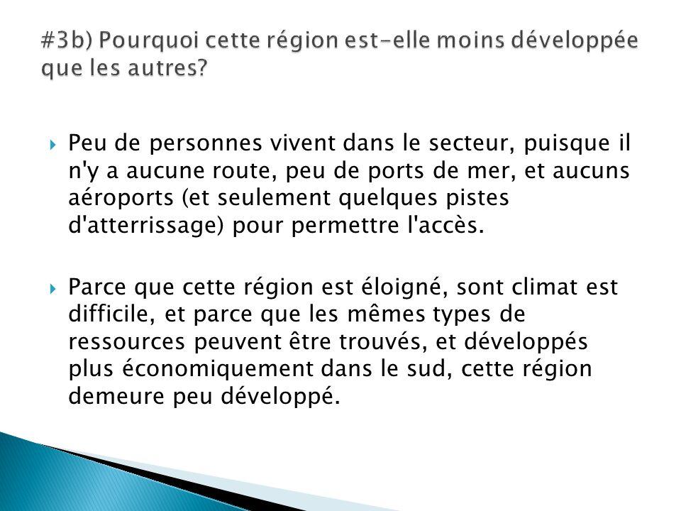  Peu de personnes vivent dans le secteur, puisque il n y a aucune route, peu de ports de mer, et aucuns aéroports (et seulement quelques pistes d atterrissage) pour permettre l accès.