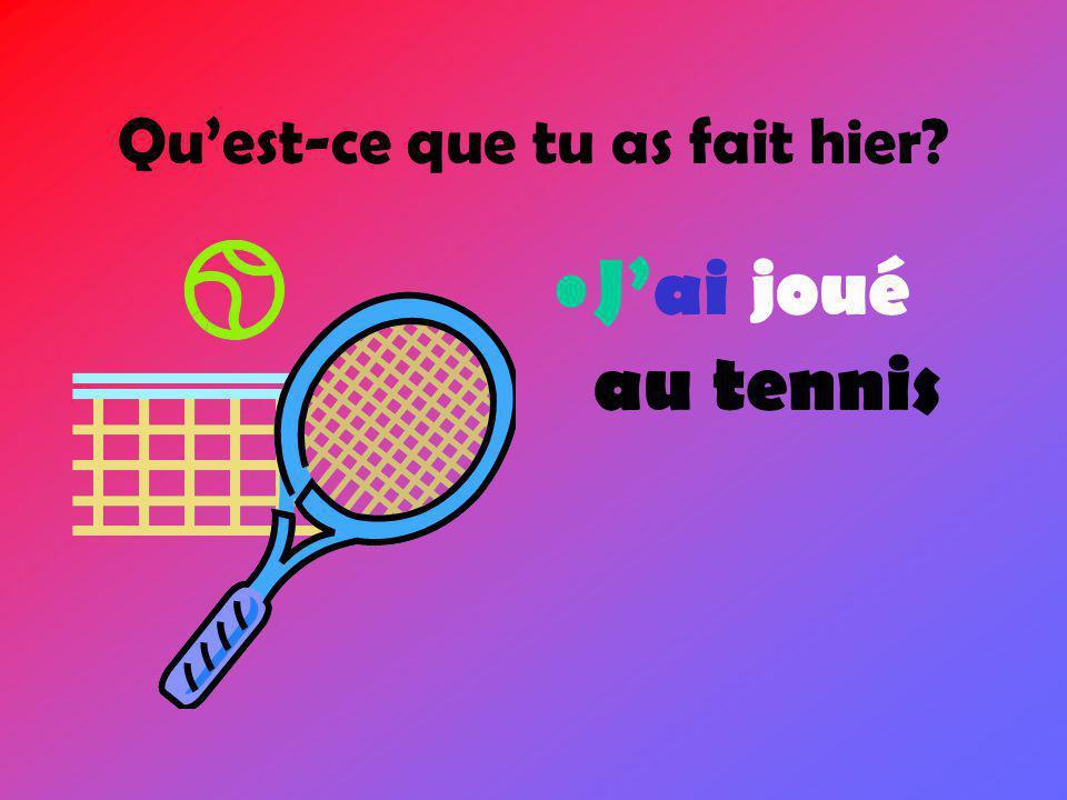 • J'ai joué au tennis
